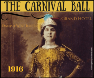 Celebrating the Carnival Ball in St. Thomas, Danish West Indies ~ 1916 By Valerie Sims