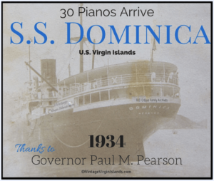 Thanks to Gov. Paul M Pearson for getting thirty pianos for the people of the US Virgin Islands ~ 1934 By Valerie Sims