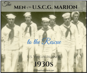 The men of the USCG MARION to the rescue in the US Virgin Islands ~ 1930s By Valerie Sims