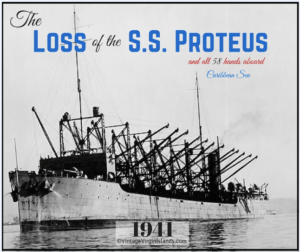 The loss of the SS PROTEUS and 58 aboard after departing St. Thomas, US Virgin Islands ~ 1941 By Valerie Sims