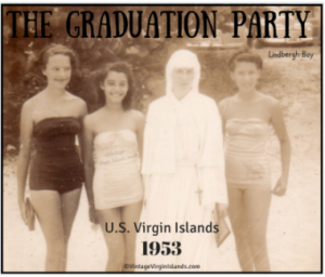 The graduation party in St. Thomas, US Virgin Islands ~ 1953 By Valerie Sims