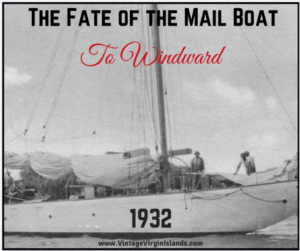 The Fate of the Mail Boat, TO WINDWARD from the US Virgin Islands ~ 1932 By Valerie Sims
