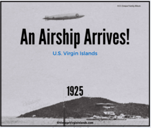 The airship, USS Los Angeles visits St. Thomas, US Virgin Islands ~ 1925 By Valerie SIms