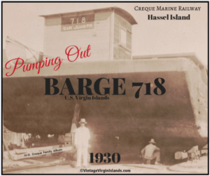 Pumping out BARGE 718 at the Creque Marine Railway on Hassel Island ~ 1930 By Valerie Sims