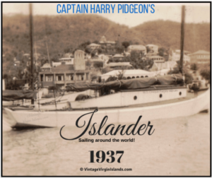 Sailing around the world! Captain Harry Pidgeon of the ISLANDER visits St. Thomas, US Virgin Islands ~ 1937 By Valerie Sims
