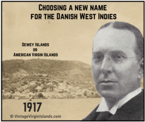 Choosing a new name for the Danish West Indies, the American Virgin Islands ~ 1917 By Valerie Sims