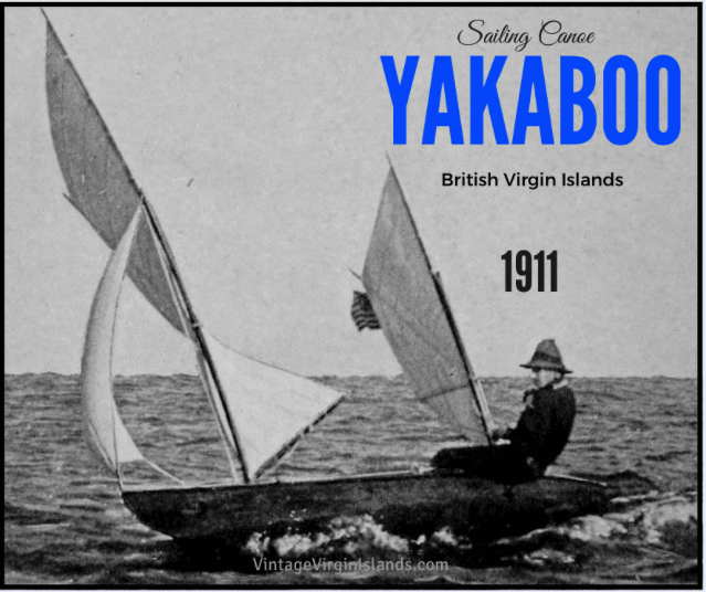 Sailing canoe, YAKABOO with Captain Frederik Fenger at the helm, visits the British Virgin Islands in 1911. By Valerie Sims