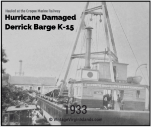 Hurricane damage Derrick barge K-15 hauled at the Creque Marine Railway, Hassel Island, US Virgin Islands ~ 1933 By Valerie Sims