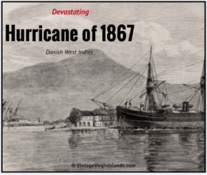 Hurricane of 1867 is the deadliest in the British Virgin Islands and Danish West Indies, By Valerie Sims