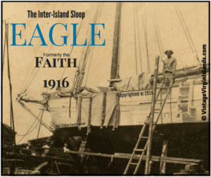 The inter-island sloop, EAGLE formerly the FAITH at the Creque Marine Railway on Hassel Island ~ 1920s. By Valerie Sims