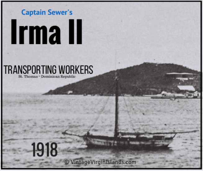 Find your family on this passenger list! The IRMA II sails between the Dominican Republic and the British Virgin Islands in 1918. By Valerie Sims