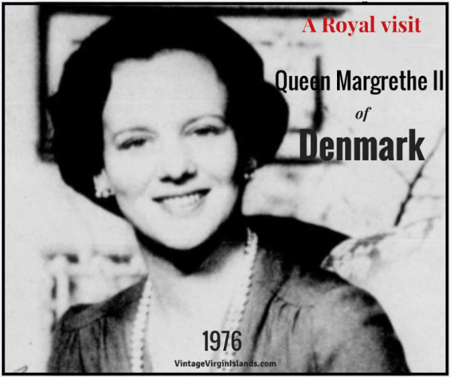 Queen Margrethe II of Denmark visits the U.S. Virgin Islands. By Valerie Sims