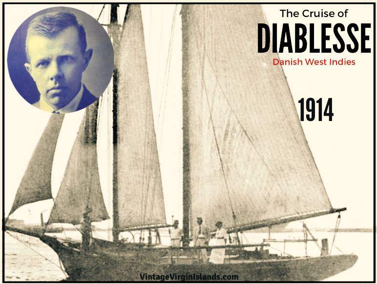 The Cruise of the Diablesse in the Danish West Indies ~ 1914