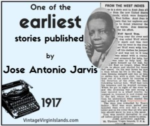 Earliest Story Found by J. Antonio Jarvis, St. Thomas, Danish West Indies ~ 1917
